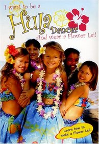 I Want To Be A Hula Dancer And Wear A Flower Lei