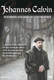 Johannes Calvin: Reformer & Man of Controversy