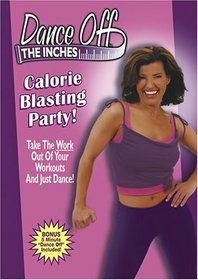 Dance Off the Inches - Calorie Blasting Party!