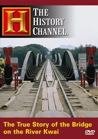 The True Story of the Bridge on the River Kwai (History Channel)