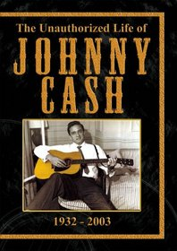 The Unauthorized Life of Johnny Cash 1932-2003