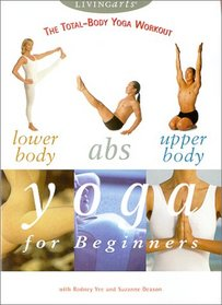 The Total-Body Yoga Workout: Lower Body, Abs, and Upper Body Yoga for Beginners