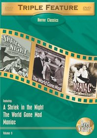 Horror Classics Triple Feature, Vol. 9 (A Shriek in the Night / The World Gone Mad / Maniac)