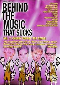 Behind the Music That Sucks, Vol. 2 - Cherry Poppin' Pop Stars!