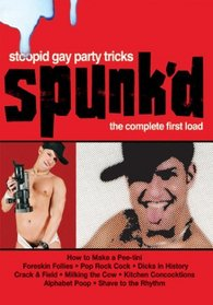 Spunk'd: Stoopid Gay Party Tricks - The Complete First Load