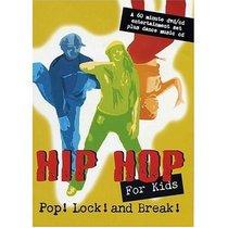 Hip Hop For Kids Pop! Lock! and Break! (Dance)