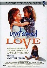 Untamed Love (True Stories Collection TV Movie)