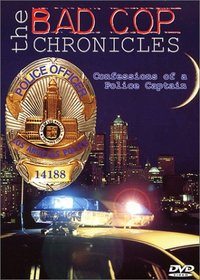 The Bad Cop Chronicles - Confessions of a Police Captain