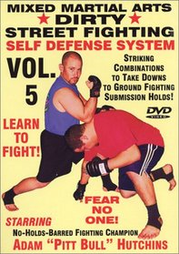 """""""Dirty Street Fighting"""" Self Defense Volume 5, Striking Combinations To Take Downs To Ground Fighting Submission Holds"""