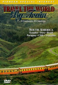 Travel the World by Train: South America