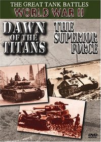 The Great Tank Battles World War II: Dawn Of The Titans/The Superior Force
