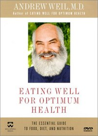 Andrew Weil, M.D. - Eating Well for Optimum Health