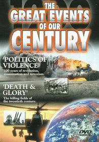 The Great Events of Our Century: Politics of Violence/Death & Glory