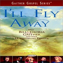 I'll Fly Away - with Bill and Gloria Gaither and Their Homecoming Friends