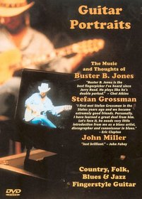 Guitar Portraits The Music and Thoughts of Buster B. Jones, Stefan Grossman and John Miller