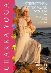 Chakra Yoga to Strengthen Your Immune System and Increase Vital Energy With Gurutej Kaur