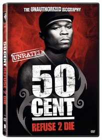 50 Cent - Refuse to Die (Refuse 2 Die / Unrated and Unauthorized)