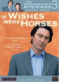 The Inspector Lynley Mysteries 3 - If Wishes Were Horses