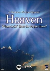 A Barbara Walters Special: Heaven - Where Is It? How Do We Get There?
