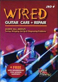 Wired: Guitar Care & Repair