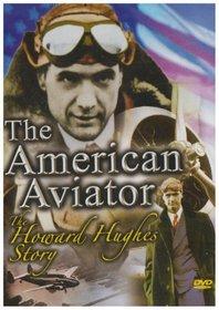 The American Aviator - The Howard Hughes Story