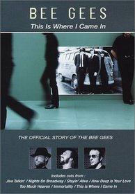 This Is Where I Came In - The Official Story of the Bee Gees