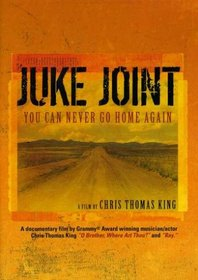 Chris Thomas King: Juke Joint - You Can Never Go Home Again