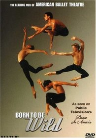 Born to Be Wild - The Leading Men of American Ballet Theatre