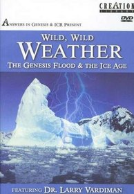 Wild Wild Weather: The Genesis Flood and the Ice Age [Answers in Genesis]