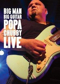 Big Man, Big Guitar: Popa Chubby Live