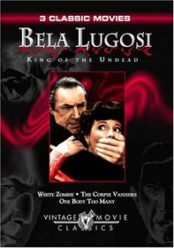 Bela Lugosi - King of the Undead (White Zombie / The Corpse Vanishes / One Body Too Many)