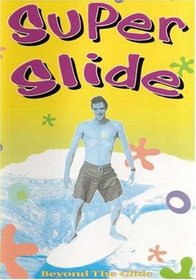 Super Slide: Beyond the Glide