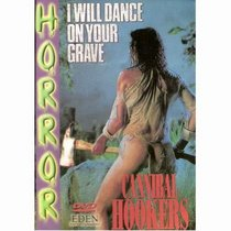 I Will Dance On Your Grave- Cannibal Hookers