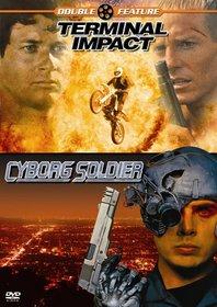 Terminal Impact/Cyborg Soldier