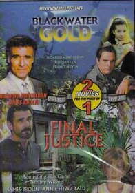 Black Water Gold / Final Justice