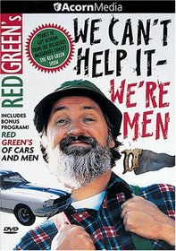 Red Green's We Can't Help It, We're Men