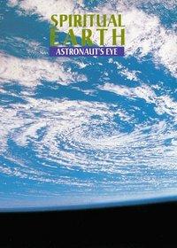 Spiritual Earth: Astronaut's Eyes