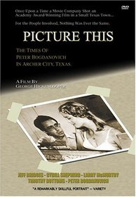Picture This - The Times of Peter Bogdanovich in Archer City, Texas