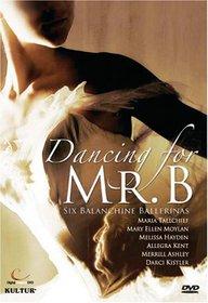 Dancing for Mr B - Six Balanchine Ballerinas / Moylan, Tallchief, Ashley, Kistler, Hayden, Kent