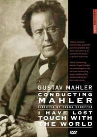 Gustav Mahler: Conducting Mahler/I Have Lost Touch With the World