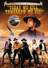 Today We Kill Tomorrow We Die