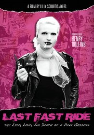 Last Fast Ride - The Life, Love and Death of a Punk Goddess