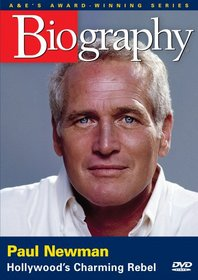 Biography - Paul Newman: Hollywood's Charming Rebel
