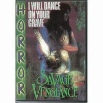 I Will Dance On Your Grave: Savage Vengeance