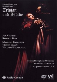 Wagner - Tristan und Isolde (Extended Scenes) / Vickers, Knie, Forrester, Braun, Wilderman, Decker, Montreal Symphony Orchestra