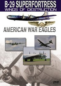 American War Eagles: B-29 Superfortress - Wings of Destruction