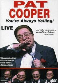 Pat Cooper Live - You're Always Yelling