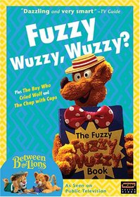Between the Lions: Fuzzy Wuzzy, Wuzzy?