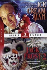 Ice Cream Man / Jack Frost 2 Revenge of the Mutant Killer Snowman