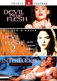 Devil in the Flesh / Devil in the Flesh 2 / Interlocked - Triple Feature